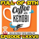 Episode LXXVII: Coffee With Kenobi